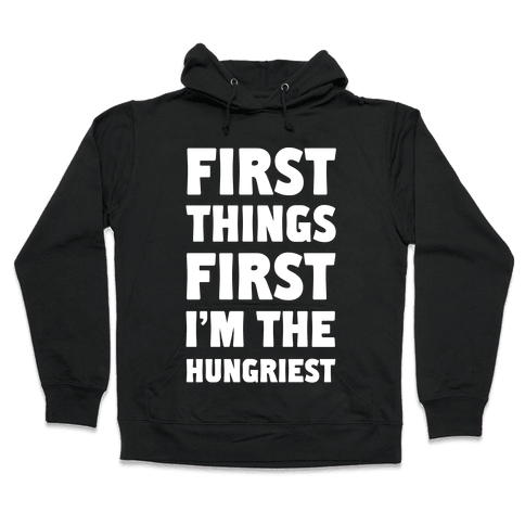 First Things First I'm The Hungriest Hooded Sweatshirt