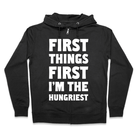 First Things First I'm The Hungriest Zip Hoodie