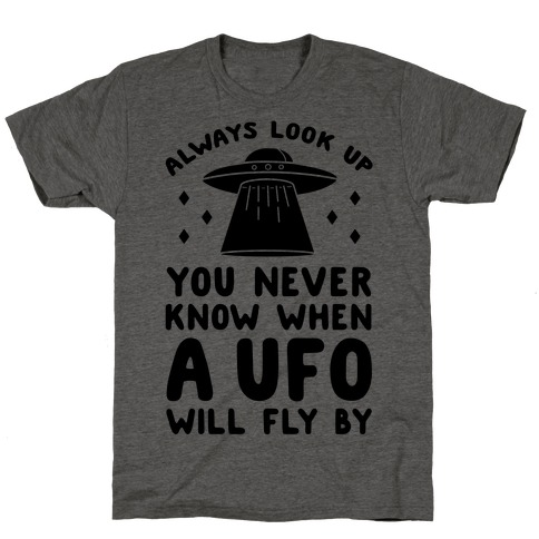 Always Look Up You Never Know When A UFO Will Fly By T-Shirt