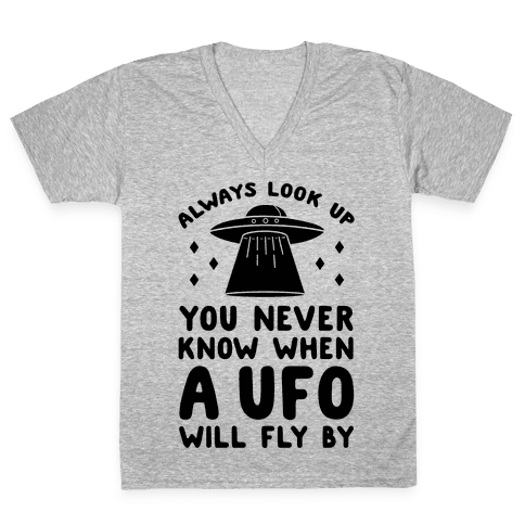 Always Look Up You Never Know When A UFO Will Fly By V-Neck Tee Shirt