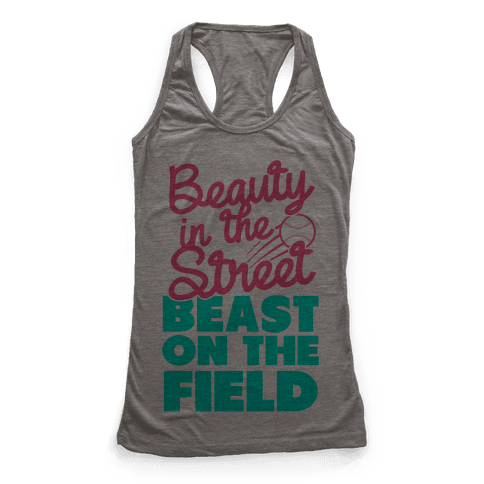 Beauty in the Street Beast on The Field Racerback Tank Top