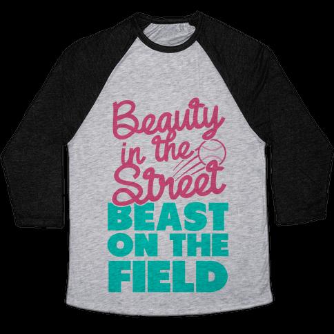 Beauty in the Street Beast on The Field Baseball Tee