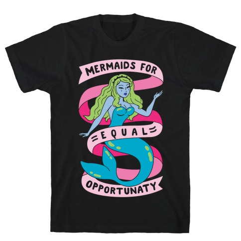 Mermaids For Equal Opportunaty T-Shirt