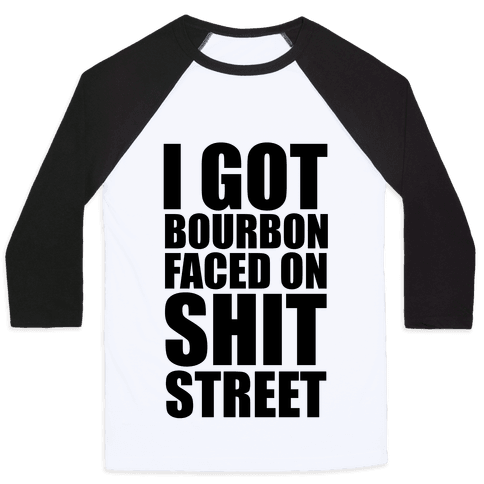 I Got Bourbon Faced on Shit Street Baseball Tee