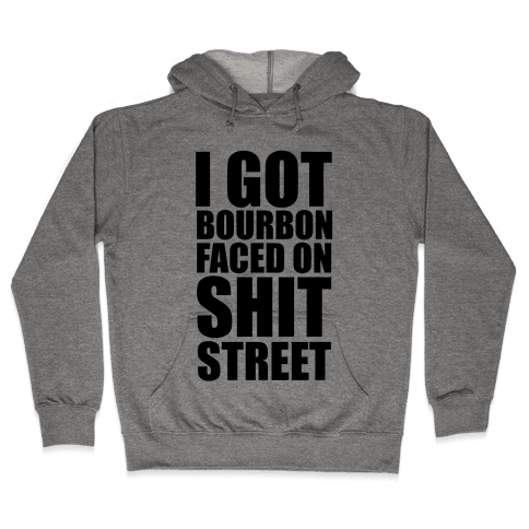 I Got Bourbon Faced on Shit Street Hooded Sweatshirt