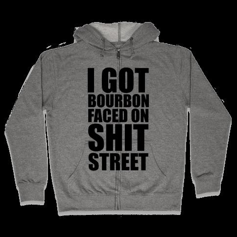 I Got Bourbon Faced on Shit Street Zip Hoodie