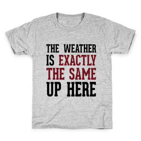 The Weather Is Exactly The Same (Tank) Kids T-Shirt