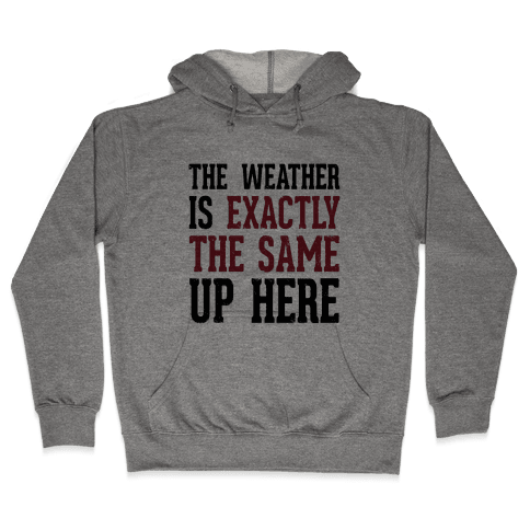 The Weather Is Exactly The Same (Tank) Hooded Sweatshirt