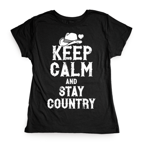 Keep Calm And Stay Country (White Ink) Womens T-Shirt