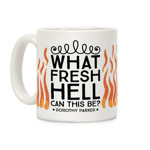 What Fresh Hell Can This Be? Coffee Mug