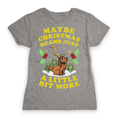 Maybe Christmas Means Just A Little Bit More Womens T-Shirt