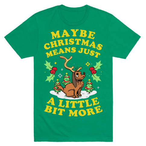 Maybe Christmas Means Just A Little Bit More Mens T-Shirt