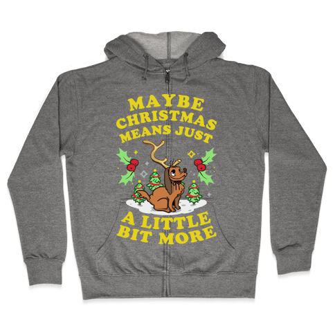 Maybe Christmas Means Just A Little Bit More Zip Hoodie