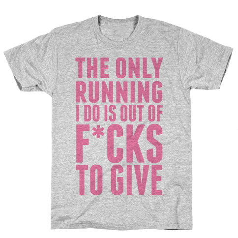 The Only Running I Do Is Out Of F*cks To Give (Censored) Mens T-Shirt