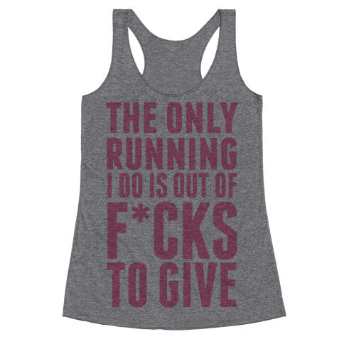The Only Running I Do Is Out Of F*cks To Give (Censored) Racerback Tank Top