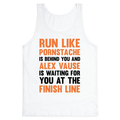 Run Like Pornstache Is Behind You And Alex Vause Is Waiting For You At The Finish Line Tank Top