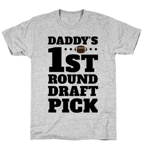 Daddy's First Round Draft Pick T-Shirt