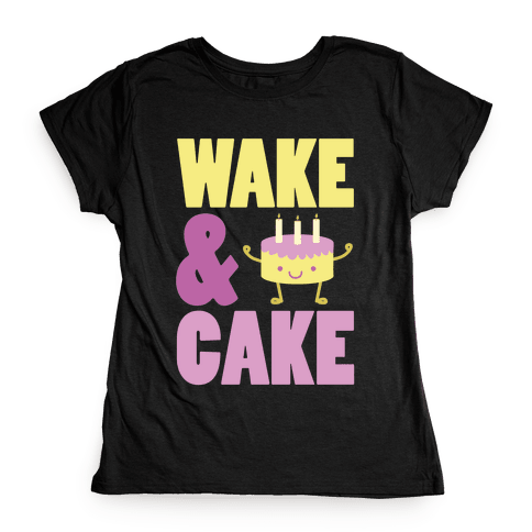 Wake and Cake Womens T-Shirt