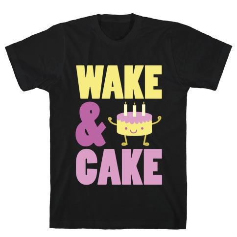 Wake and Cake T-Shirt