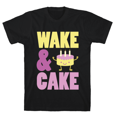 Wake and Cake Mens T-Shirt