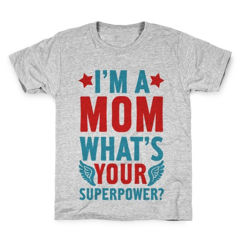 I'm A Mom, What's Your Superpower? Kids T-Shirt