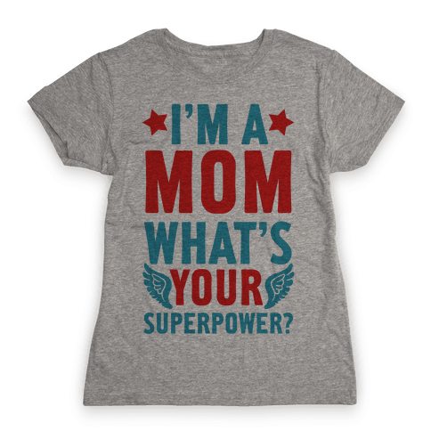I'm A Mom, What's Your Superpower? Womens T-Shirt