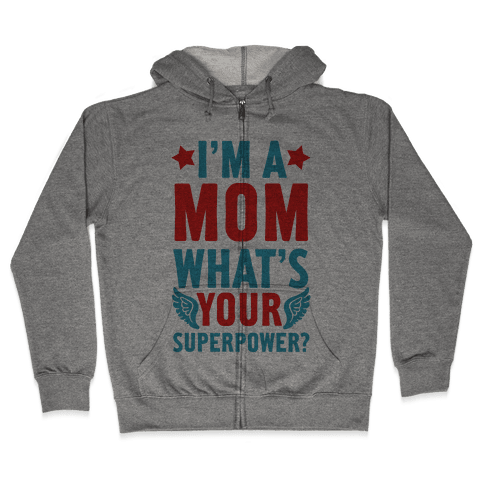 I'm A Mom, What's Your Superpower? Zip Hoodie