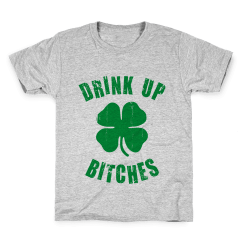Drink Up Bitches (St. Patrick's Day) Kids T-Shirt