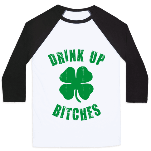 Drink Up Bitches (St. Patrick's Day) Baseball Tee