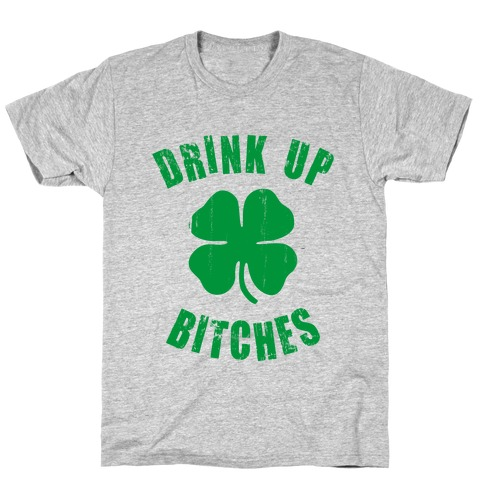 Drink Up Bitches (St. Patrick's Day) T-Shirt