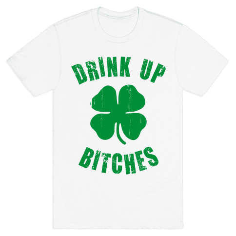 Drink Up Bitches (St. Patrick's Day) Mens T-Shirt