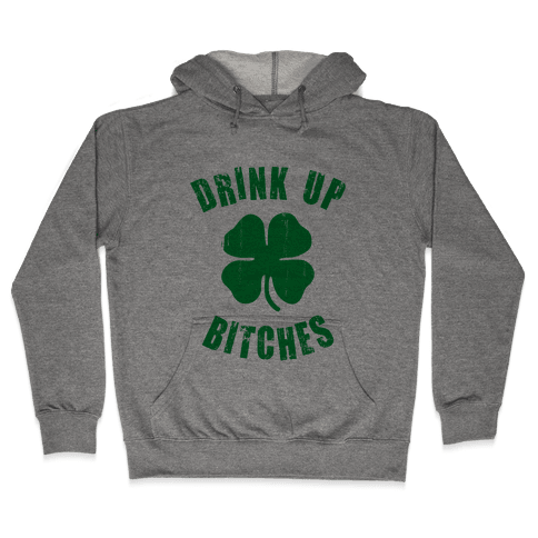 Drink Up Bitches (St. Patrick's Day) Hooded Sweatshirt