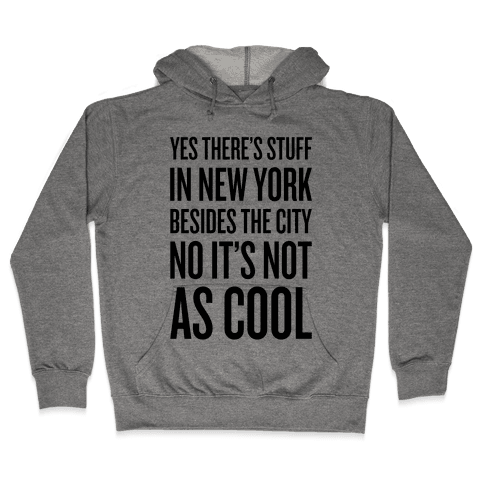 There's Stuff In New York Besides The City Hooded Sweatshirt