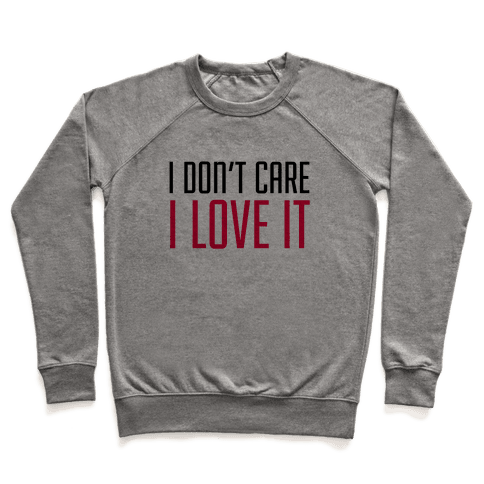 I Don't Care I Love It Pullover