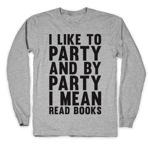 I Like To Party And By Party I Mean Read Books Long Sleeve T-Shirt