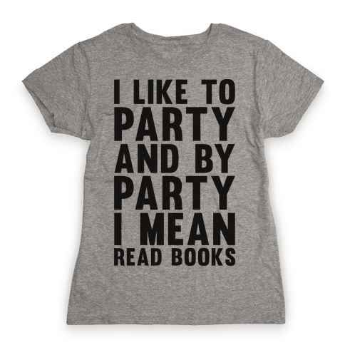 I Like To Party And By Party I Mean Read Books Womens T-Shirt