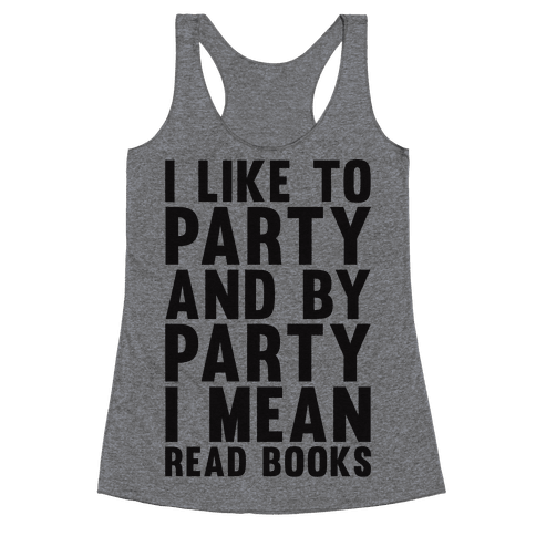 I Like To Party And By Party I Mean Read Books Racerback Tank Top