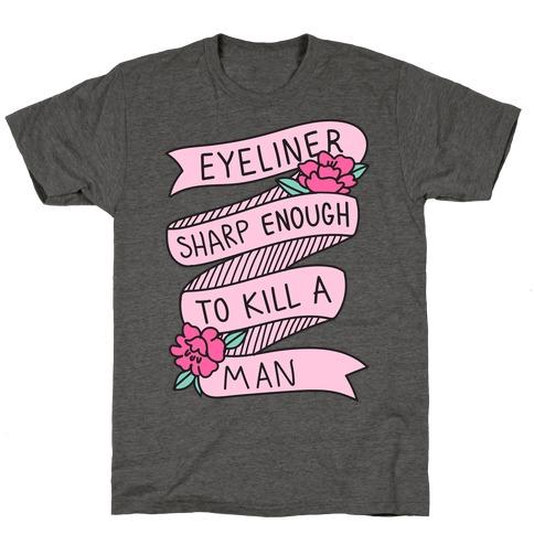 Eyeliner Sharp Enough To Kill A Man T-Shirt