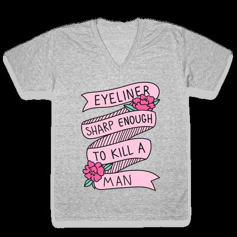 Eyeliner Sharp Enough To Kill A Man V-Neck Tee Shirt