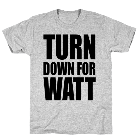 Turn Down For Watt Mens T-Shirt