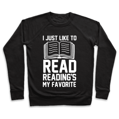 I Just Like To Read Reading's My Favorite Pullover