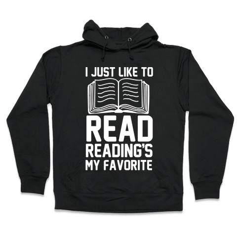 I Just Like To Read Reading's My Favorite Hooded Sweatshirt