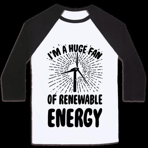 I'm a Big Fan...of Renewable Energy! Baseball Tee