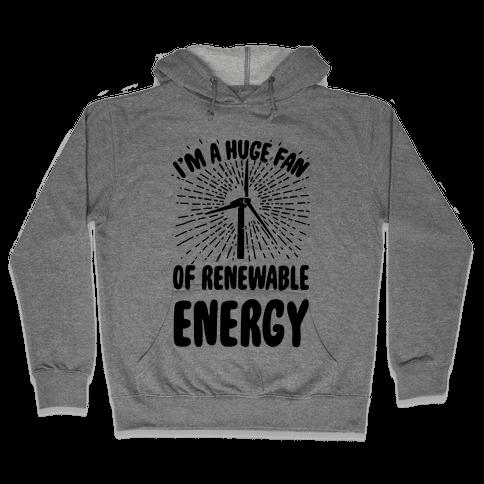 I'm a Big Fan...of Renewable Energy! Hooded Sweatshirt