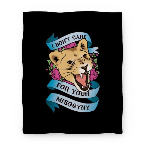 I Don't Care For Your Misogyny Blanket