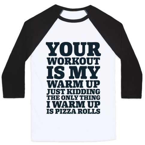 Your Workout is My Warm Up Just Kidding Baseball Tee