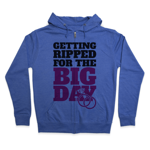 Getting Ripped For The Big Day Zip Hoodie