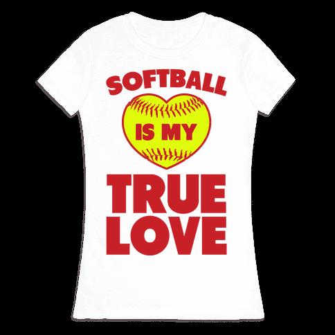 Softball is my True Love Womens T-Shirt