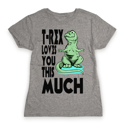T-Rex Loves you This Much Womens T-Shirt