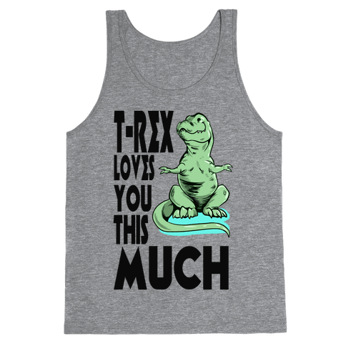 T-Rex Loves you This Much Tank Top
